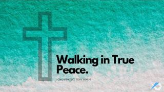Walking in True Peace - Spirit Walker - Daily Study - Discuss at Jcmovement.com Community