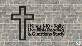 1 Kings 1-10 - Daily Live Bible Reading & Questions Study - Discuss at Jcmovement.com Community