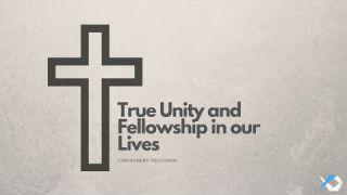 True Unity and Fellowship in our Lives - Life - Daily Study - Discuss at Jcmovement.com Community