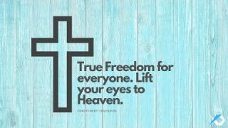 True Freedom for everyone Lift your eyes to Heaven -Daily Study- Discuss at Jcmovement.com Community