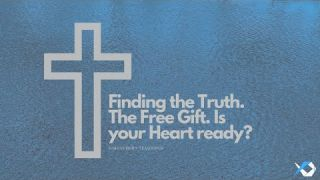 Finding the Truth. The Free Gift. Is your Heart ready? - Love - Discuss at Jcmovement.com Community
