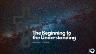 The Beginning to the Understanding - Life of Value -Daily Study- Discuss at Jcmovement.com Community