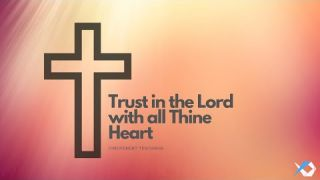 Trust in the Lord with all Thine Heart - Life of Value - Discuss at Jcmovement.com Community