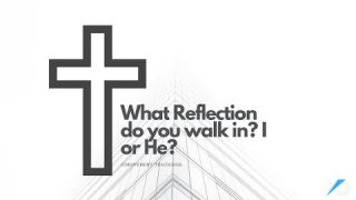 What Reflection do you walk in? I or He? - Daily Study - Discuss at Jcmovement.com Community