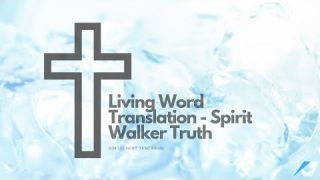 Living Word Translation - Spirit Walker - Daily Study - Discuss at Jcmovement.com Community