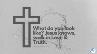 What do you look like? Jesus knows, walk in Love & Truth - Study Discuss at Jcmovement.com Community